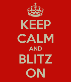 Poster: KEEP CALM AND BLITZ ON