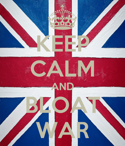 Poster: KEEP CALM AND BLOAT WAR