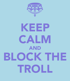 Poster: KEEP CALM AND BLOCK THE TROLL