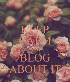 Poster: KEEP CALM AND BLOG ABOUT IT