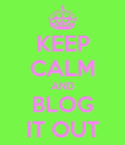 Poster: KEEP CALM AND BLOG IT OUT