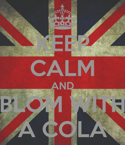 Poster: KEEP CALM AND BLOM WITH A COLA
