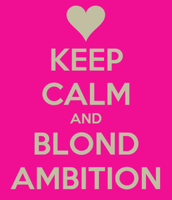 Poster: KEEP CALM AND BLOND AMBITION