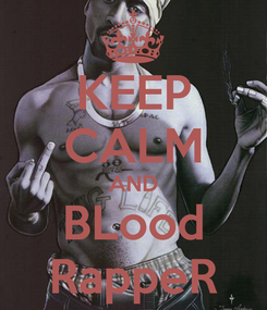 Poster: KEEP CALM AND BLood RappeR