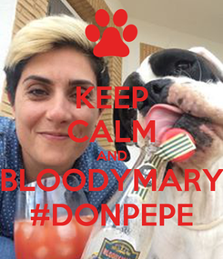 Poster: KEEP CALM AND BLOODYMARY #DONPEPE