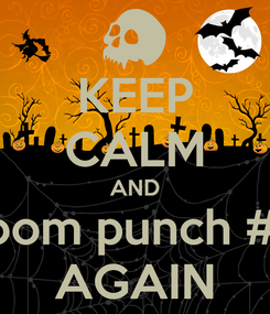Poster: KEEP CALM AND Bloom punch #JB AGAIN