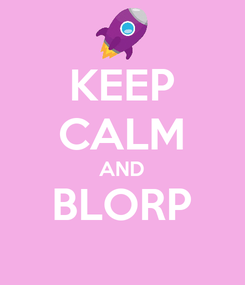 Poster: KEEP CALM AND BLORP