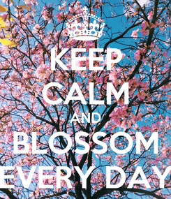 Poster: KEEP CALM AND BLOSSOM EVERY DAY