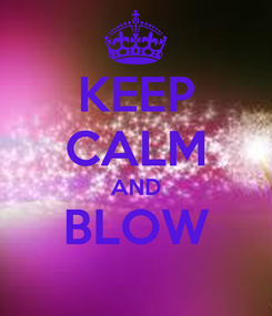 Poster: KEEP CALM AND BLOW