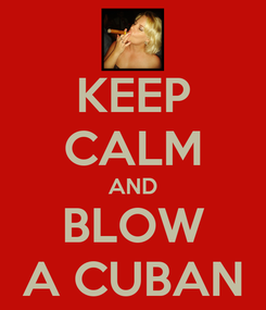 Poster: KEEP CALM AND BLOW A CUBAN