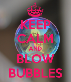 Poster: KEEP CALM AND BLOW BUBBLES