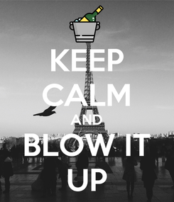 Poster: KEEP CALM AND BLOW IT UP