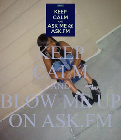 Poster: KEEP CALM AND BLOW ME UP ON ASK.FM