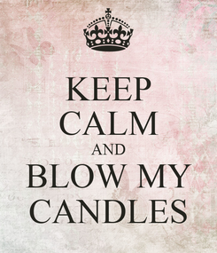 Poster: KEEP CALM AND BLOW MY CANDLES