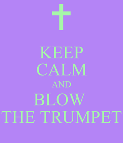 Poster: KEEP CALM AND BLOW  THE TRUMPET