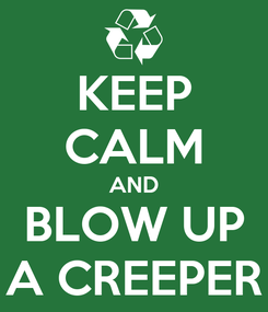 Poster: KEEP CALM AND BLOW UP A CREEPER