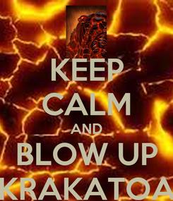 Poster: KEEP CALM AND BLOW UP KRAKATOA