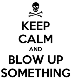 Poster: KEEP CALM AND BLOW UP SOMETHING