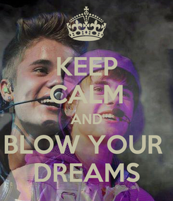 Poster: KEEP CALM AND BLOW YOUR  DREAMS