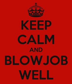 Poster: KEEP CALM AND BLOWJOB WELL