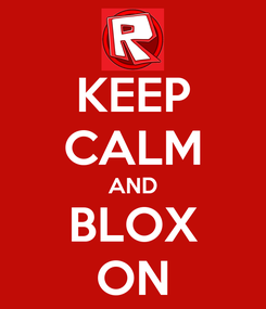 Poster: KEEP CALM AND BLOX ON