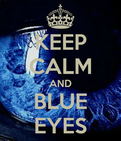 Poster: KEEP CALM AND BLUE EYES