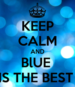 Poster: KEEP CALM AND BlUE  IS THE BEST