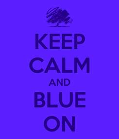 Poster: KEEP CALM AND BLUE ON