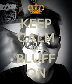 Poster: KEEP CALM AND BLUFF ON