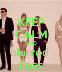 Poster: KEEP CALM AND blurred  lines