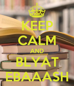 Poster: KEEP CALM AND BLYAT EBAAASH
