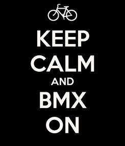 Poster: KEEP CALM AND BMX ON