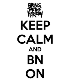 Poster: KEEP CALM AND BN ON