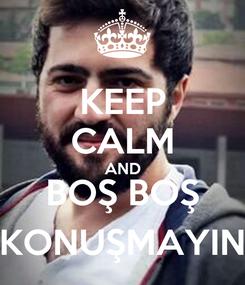 Poster: KEEP CALM AND BOŞ BOŞ KONUŞMAYIN