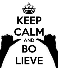 Poster: KEEP CALM AND BO LIEVE
