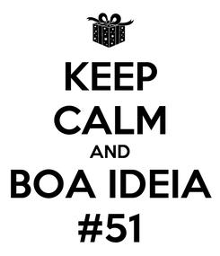 Poster: KEEP CALM AND BOA IDEIA #51