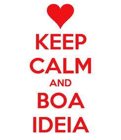 Poster: KEEP CALM AND BOA IDEIA