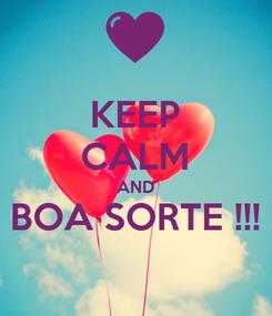 Poster: KEEP CALM AND BOA SORTE !!!