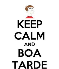 Poster: KEEP CALM AND BOA TARDE