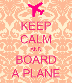 Poster: KEEP CALM AND BOARD A PLANE