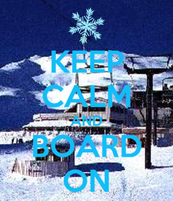 Poster: KEEP CALM AND BOARD ON