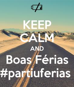 Poster: KEEP CALM AND Boas Férias #partiuferias