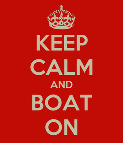 Poster: KEEP CALM AND BOAT ON