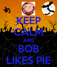 Poster: KEEP CALM AND BOB LIKES PIE