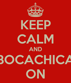 Poster: KEEP CALM AND BOCACHICA ON