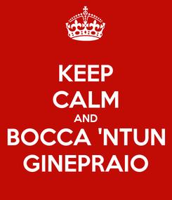 Poster: KEEP CALM AND BOCCA 'NTUN GINEPRAIO