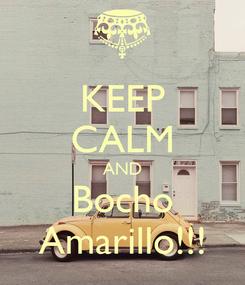 Poster: KEEP CALM AND Bocho Amarillo!!!