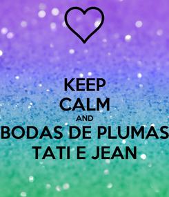 Poster: KEEP CALM AND BODAS DE PLUMAS TATI E JEAN