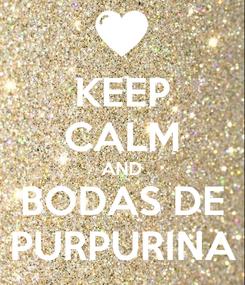 Poster: KEEP CALM AND BODAS DE PURPURINA