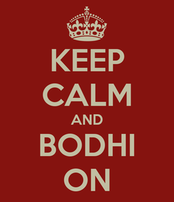Poster: KEEP CALM AND BODHI ON